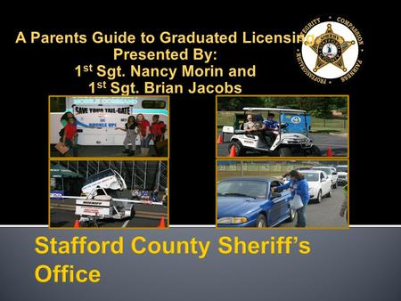 A Parents Guide to Graduated Licensing Presented By: 1 st Sgt. Nancy Morin and 1 st Sgt. Brian Jacobs.