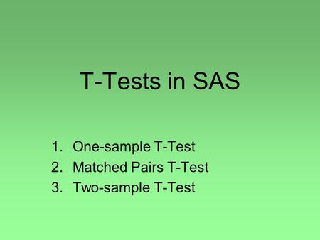 One-sample T-Test Matched Pairs T-Test Two-sample T-Test