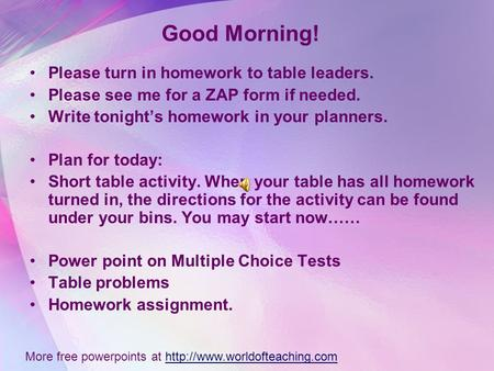Good Morning! Please turn in homework to table leaders. Please see me for a ZAP form if needed. Write tonights homework in your planners. Plan for today: