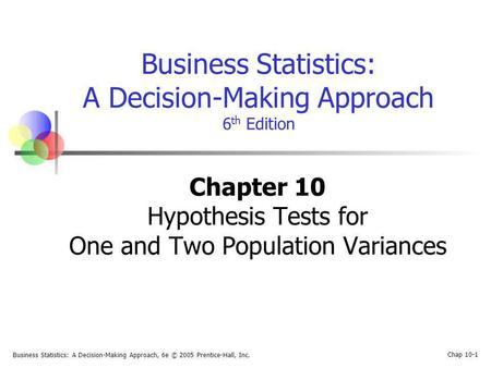 Business Statistics: A Decision-Making Approach, 6e © 2005 Prentice-Hall, Inc. Chap 10-1 Business Statistics: A Decision-Making Approach 6 th Edition Chapter.