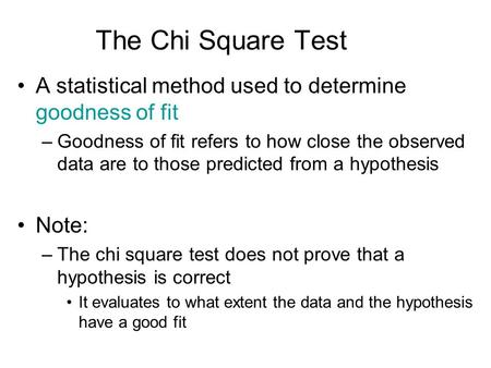 The Chi Square Test A statistical method used to determine goodness of fit Goodness of fit refers to how close the observed data are to those predicted.