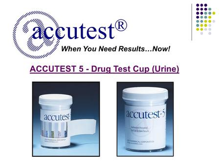 When You Need Results…Now! accutest ® ACCUTEST 5 - Drug Test Cup (Urine)