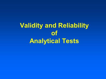 Validity and Reliability of Analytical Tests. Analytical Tests include both: Screening Tests Diagnostic Tests.