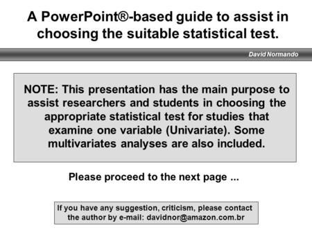 A PowerPoint®-based guide to assist in choosing the suitable statistical test. NOTE: This presentation has the main purpose to assist researchers and students.