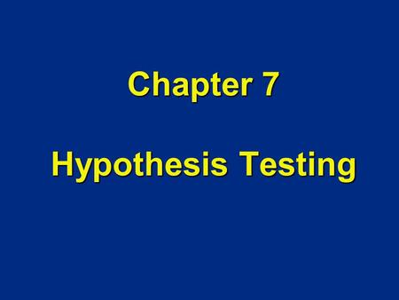 Chapter 7 Hypothesis Testing