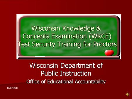 Wisconsin Knowledge & Concepts Examination (WKCE) Test Security Training for Proctors Wisconsin Department of Public Instruction Office of Educational.