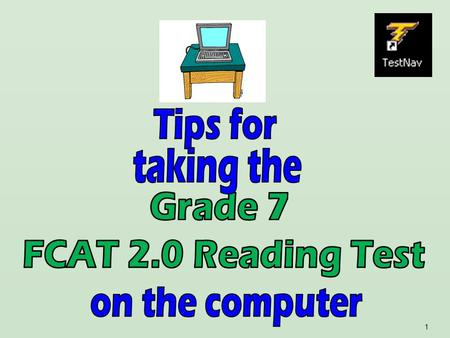 1. 2 Its almost time to take the FCAT 2.0! Here are some important explanations and reminders to help you do your very best.
