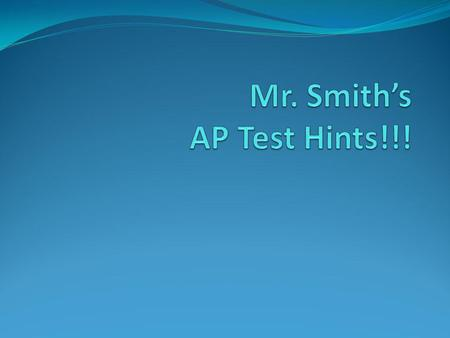 Mr. Smith's AP Test Hints!!!