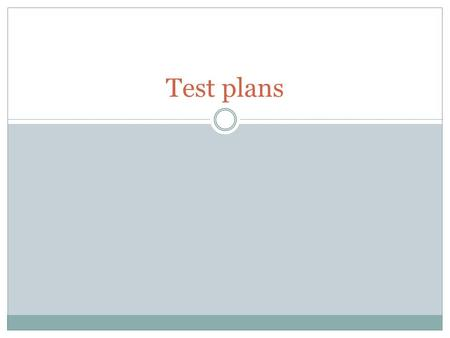 Test plans. Test Plans A test plan states: What the items to be tested are At what level they will be tested What sequence they are to be tested in How.
