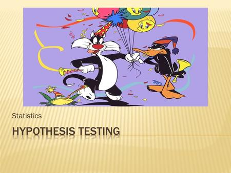 Statistics Hypothesis Testing.
