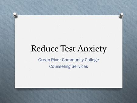 Reduce Test Anxiety Green River Community College Counseling Services.