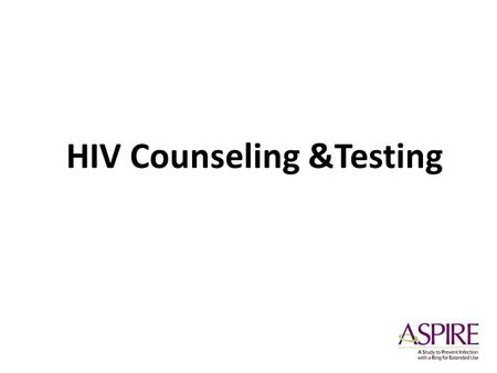 HIV Counseling &Testing. Page 346 HIV and Risk Reduction (RR) Counseling Required at all scheduled visits Includes HIV Pre- and Post-test counseling.
