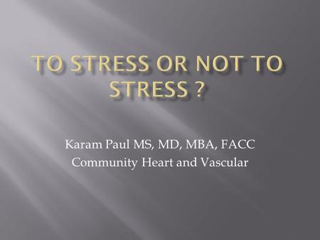 Karam Paul MS, MD, MBA, FACC Community Heart and Vascular.