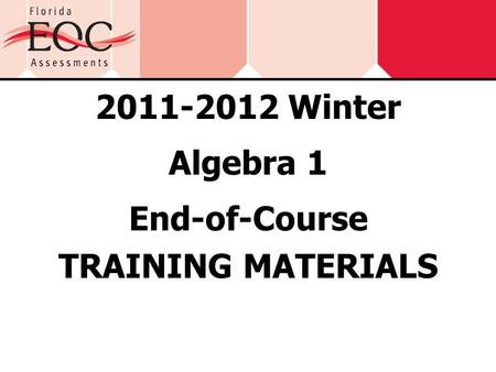 2011-2012 Winter Algebra 1 End-of-Course TRAINING MATERIALS.
