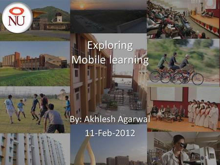 Exploring Mobile learning By: Akhlesh Agarwal 11-Feb-2012 1.