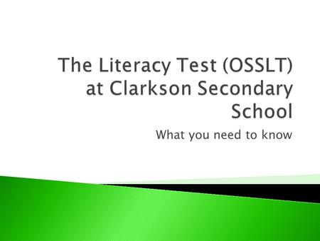 What you need to know. The OSSLT is a provincial test of literacy (reading and writing) skills students have acquired by grade 10 Its successful completion.