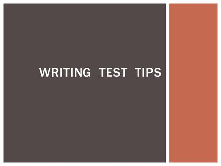 WRITING TEST TIPS. You may use the dictionary and the thesaurus on all parts of your reading and writing tests. USE THEM! You have a style manual in the.