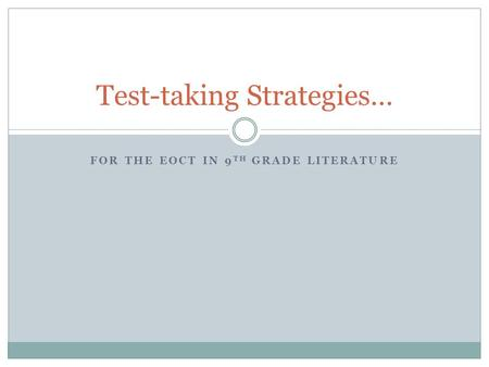 FOR THE EOCT IN 9 TH GRADE LITERATURE Test-taking Strategies…