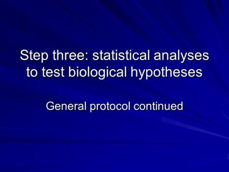 Step three: statistical analyses to test biological hypotheses General protocol continued.