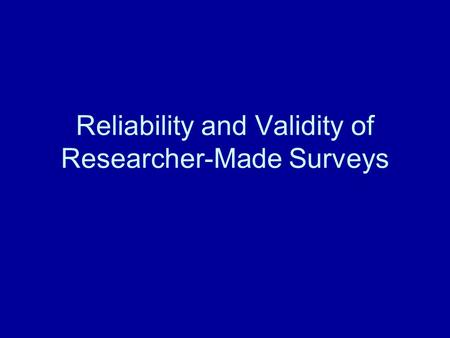 Reliability and Validity of Researcher-Made Surveys.