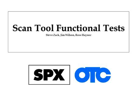 Scan Tool Functional Tests Steve Zack, Jim Wilson, Ross Hayner