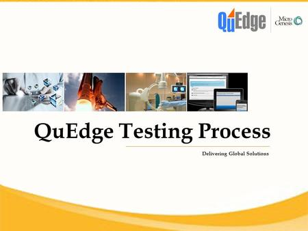 QuEdge Testing Process Delivering Global Solutions.