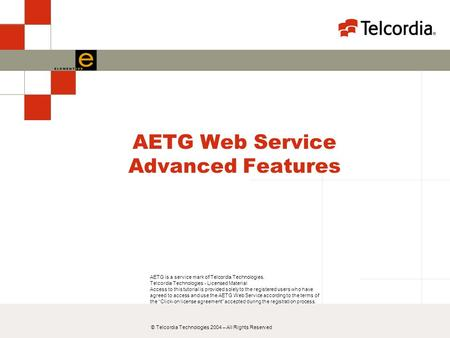 © Telcordia Technologies 2004 – All Rights Reserved AETG Web Service Advanced Features AETG is a service mark of Telcordia Technologies. Telcordia Technologies.
