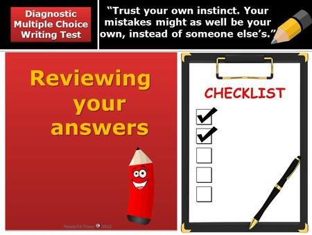 Trust your own instinct. Your mistakes might as well be your own, instead of someone elses. Reviewing your answers Reviewing your answers Diagnostic Multiple.