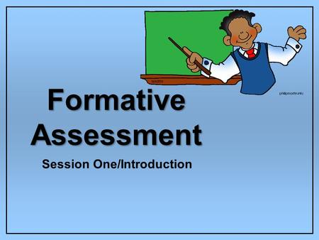 Formative Assessment Session One/Introduction. To Test or Not to Test?...is that the question? By: Lora Drum and Alycen Wilson and Mia Johnson ?
