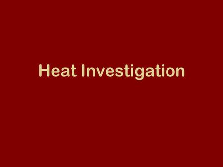 Heat Investigation. Phase 1 Room temperature water and hot water Time Period 5 Minutes Start Temperature End Temperature Change in Temperature Hot Water.