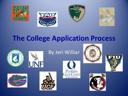 The College Application Process By Jeri Williar. College Application Process The majority of colleges prefer online applications Use the Common Application.