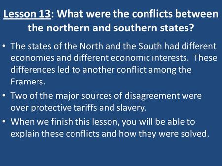 Lesson 13: What were the conflicts between the northern and southern states? The states of the North and the South had different economies and different.