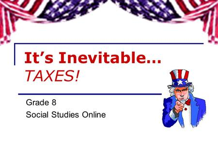Its Inevitable… TAXES! Grade 8 Social Studies Online.