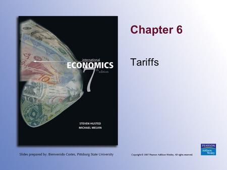 Chapter 6 Tariffs. Copyright © 2007 Pearson Addison-Wesley. All rights reserved. 6-2 Topics to be Covered Types of Commercial Policies Tariffs and Types.