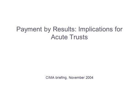 Payment by Results: Implications for Acute Trusts CIMA briefing, November 2004.