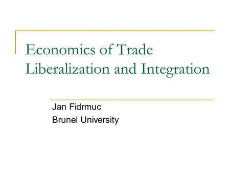 Economics of Trade Liberalization and Integration