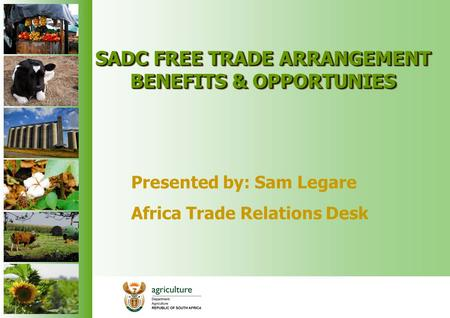 SADC FREE TRADE ARRANGEMENT BENEFITS & OPPORTUNIES Presented by: Sam Legare Africa Trade Relations Desk.