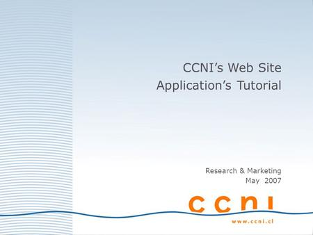 CCNIs Web Site Applications Tutorial Research & Marketing May 2007.