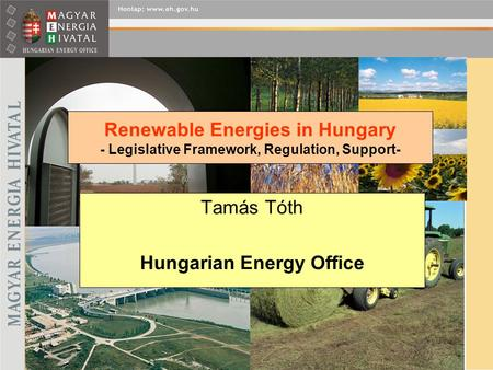 Renewable Energies in Hungary - Legislative Framework, Regulation, Support- Tamás Tóth Hungarian Energy Office.