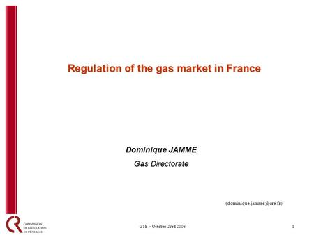 1GTE – October 23rd 2003 Regulation of the gas market in France Dominique JAMME Gas Directorate