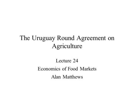 The Uruguay Round Agreement on Agriculture