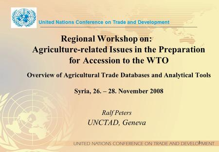 1 Regional Workshop on: Agriculture-related Issues in the Preparation for Accession to the WTO Overview of Agricultural Trade Databases and Analytical.