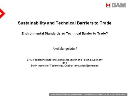 STANDARDIZATION AND THE INTERNATIONAL TRANSFER OF SUSTAINABLE TECHNOLOGIES WORKSHOP Sustainability and Technical Barriers to Trade Environmental Standards.