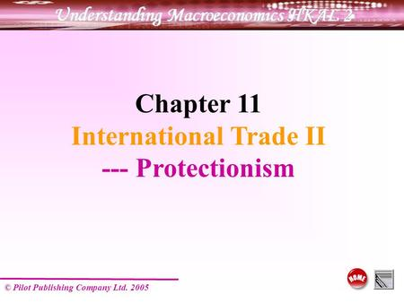 © Pilot Publishing Company Ltd. 2005 Chapter 11 International Trade II --- Protectionism.