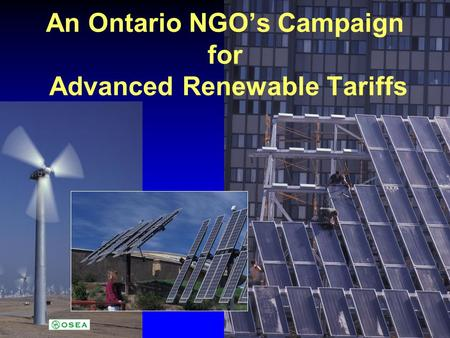 An Ontario NGOs Campaign for Advanced Renewable Tariffs.