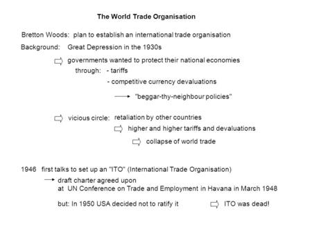 The World Trade Organisation Bretton Woods:plan to establish an international trade organisation Background:Great Depression in the 1930s governments wanted.