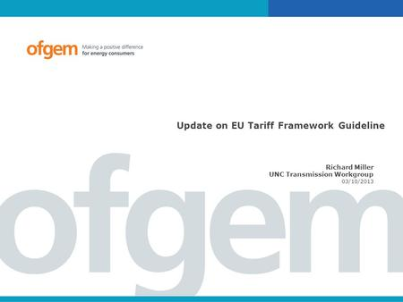 Update on EU Tariff Framework Guideline Richard Miller UNC Transmission Workgroup 03/10/2013.