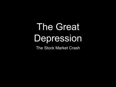 The Great Depression The Stock Market Crash. Black Thursday Like World War I, the Great Depression was sparked by one incident, but caused by many others.