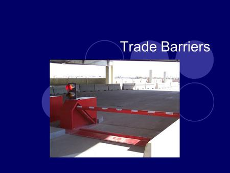 Trade Barriers.