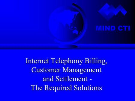 MIND CTI Internet Telephony Billing, Customer Management and Settlement - The Required Solutions.